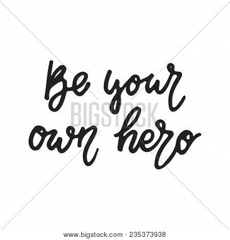 Be Your Own Hero - Hand Drawn Feminism Lettering Phrase Isolated On The Black Background. Fun Brush