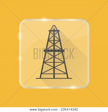 Oil Derrick Silhouette Icon In Flat Style On Transparent Button. Rig For Exploration And Oil Product