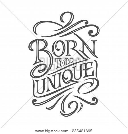 Motivating Phrase Born To Be Unique White Isolated Background. Used For Printing On T-shirts, Poster