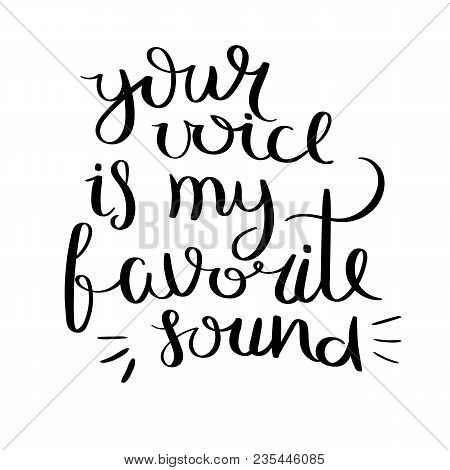 Your Voice Is My Favorite Sound.inspirational Vector Hand Drawn Quote. Ink Brush Lettering Isolated