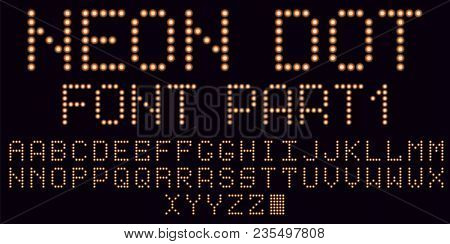 Neon Dot Font In Orange, Part 1. Vector Handmade Alphabet Consisting Of Neon Dots. Uppercase Neon Le