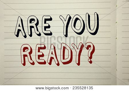 Text Sign Showing Are You Ready Question. Conceptual Photo Be Prepared Motivated Warned Readiness Aw