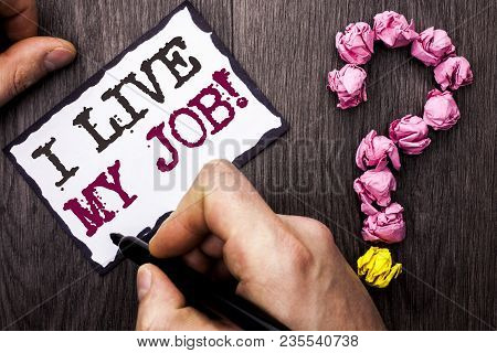 Conceptual Hand Writing Showing I Live My Job Motivational Call. Business Photo Text Be Immerse In A