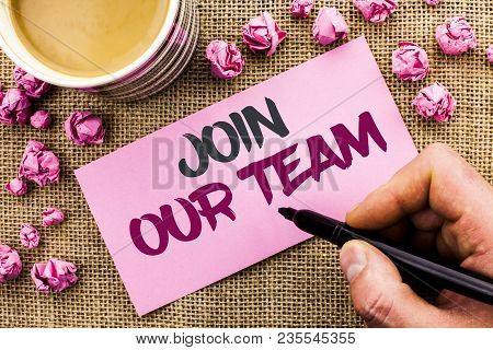 Conceptual Hand Writing Showing Join Our Team. Business Photo Text Be A Part Of Our Teamwork Workfor