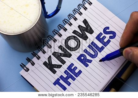 Conceptual Hand Writing Showing Know The Rules. Business Photo Text Be Aware Of The Laws Regulations