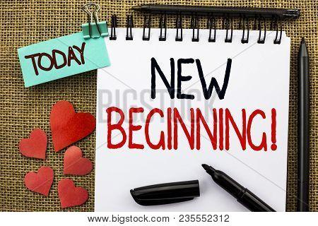 Writing Note Showing  New Beginning Motivational Call. Business Photo Showcasing Fresh Start Changin