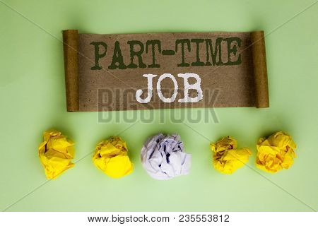 Handwriting Text Part Time Job. Concept Meaning Working A Few Hours Per Day Temporary Work Limited S