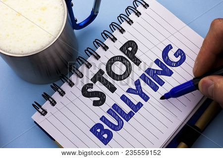 Conceptual Hand Writing Showing Stop Bullying. Business Photo Text Do Not Continue Abuse Harassment