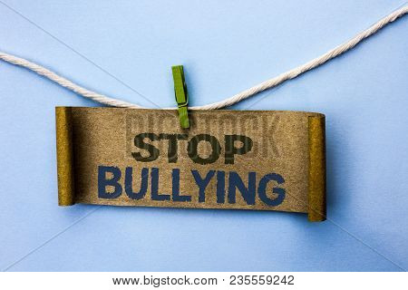 Handwriting Text Stop Bullying. Concept Meaning Do Not Continue Abuse Harassment Aggression Assault