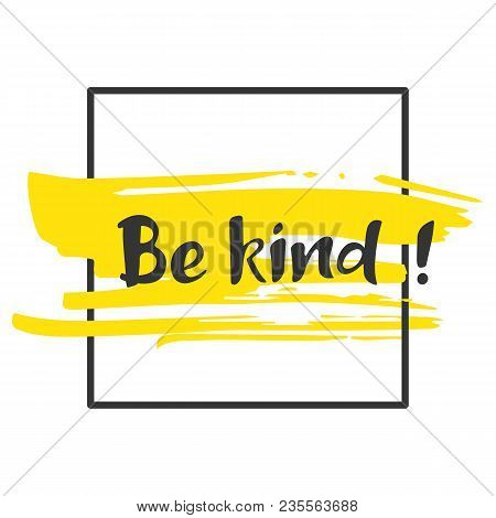 Be Kind. Hand Drawn Lettering Phrase. Brush Strokes Background With Dry Rough Edges And Geometric Fr