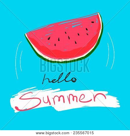 Tasty Watermelon With Lettering Hello Summer. Vector Cute Food Illustration And Text On A Blue Backg