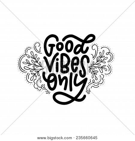 Motivation Typography Good Vibes Only. Hand Drawn Quote Isolated On White Background. Unique Design
