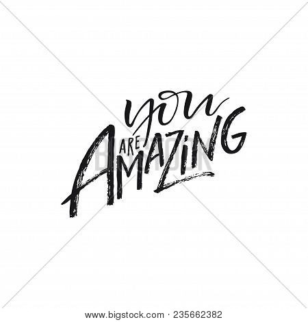 Hand Drawn Brush Lettering You Are Amazing. Modern Calligraphy Isolated On White Background. Inspira