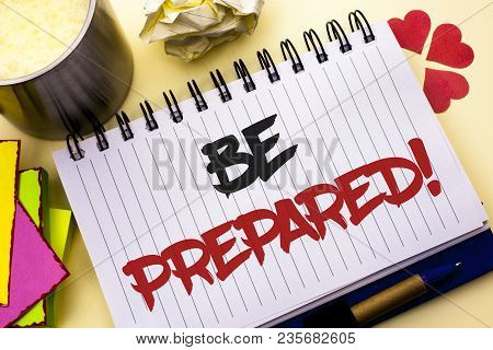 Writing Note Showing  Be Prepared Motivational Call. Business Photo Showcasing Stay Ready Willing To