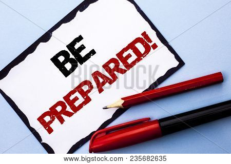 Conceptual Hand Writing Showing Be Prepared Motivational Call. Business Photo Text Stay Ready Willin