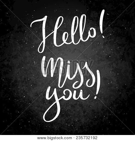 Hello. Miss You. Hand Drawn Vector Lettering Phrase. Modern Motivating Calligraphy Decor For Wall, P