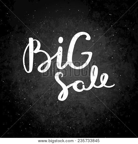 Big Sale. Hand Drawn Vector Lettering Phrase. Modern Motivating Calligraphy Decor For Wall, Poster,