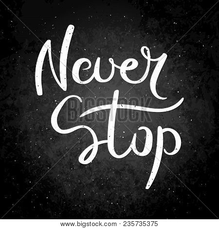 Never Stop. Hand Drawn Vector Lettering Phrase. Modern Motivating Calligraphy Decor For Wall, Poster