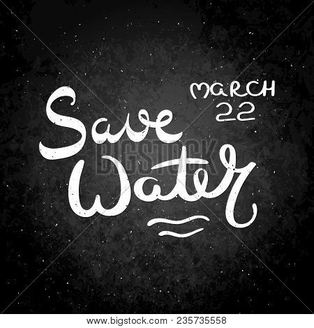 Save Water. Hand Drawn Vector Lettering Phrase. Modern Motivating Calligraphy Decor For Wall, Poster