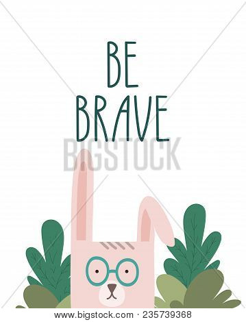 Be Brave. Little Rabbit And Hand Written Lettering Motivational And Inspirational Poster. Stock Vect