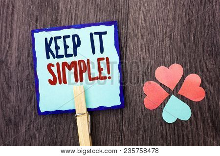 Handwriting Text Writing Keep It Simple Motivational Call. Concept Meaning Simplify Things Easy Clea