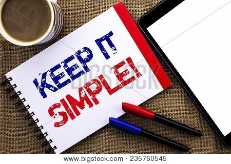 Handwriting Text Keep It Simple Motivational Call. Concept Meaning Simplify Things Easy Clear Concis