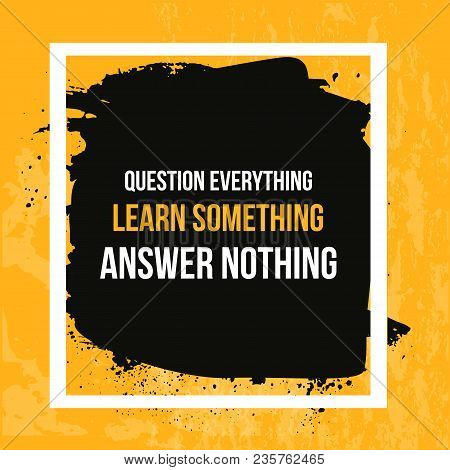 Wisdom Quote About Learning And Questions. Typographic Motivational Poster. Typography For T-shirt P