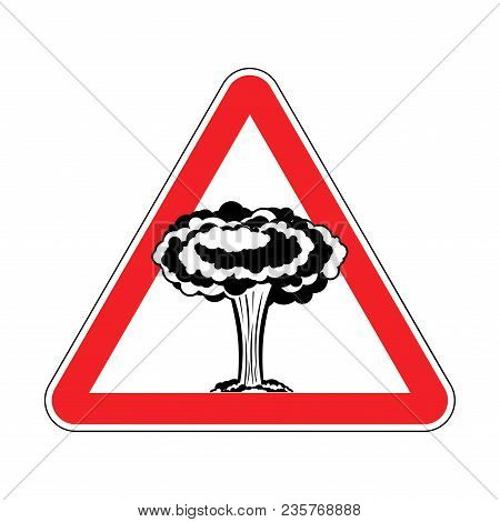 Attention Nuclear Explosion. War Is Prohibited. Red Triangle Road Sign Caution!