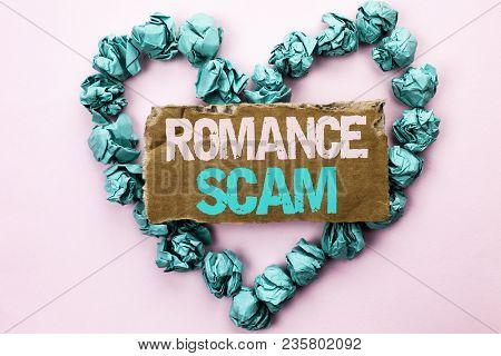 Writing Note Showing  Romance Scam. Business Photo Showcasing Dating Cheat Love Embarrassed Fraud Cy
