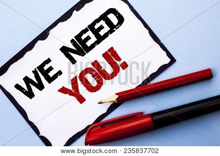 Conceptual Hand Writing Showing We Need You Motivational Call. Business Photo Text Company Wants To