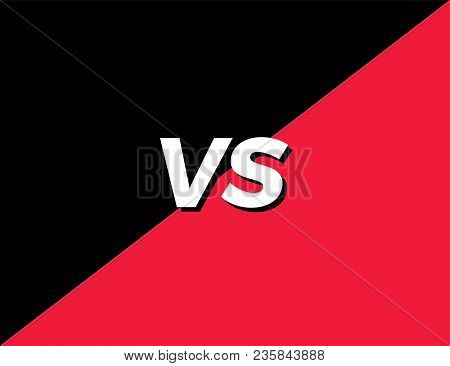 Vs Versus Background In Red, White And Black For Confrontation And Opposition Concepts. Vector Illus