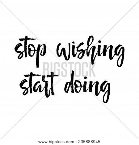 Note Paper With Motivation Text Stop Wishing Start Doing. Card With Inspiration Message, Business Co