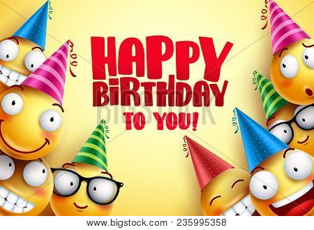 Happy Birthday Vector Smileys Greetings Design With Funny And Happy Yellow Emoticons Wearing Colorfu