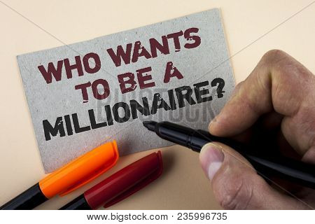 Conceptual Hand Writing Showing Who Wants To Be A Millionaire Question. Business Photo Text Earn Mor