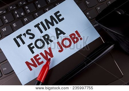 Conceptual Hand Writing Showing It Is Time For A New Job Motivational Call. Business Photo Showcasin