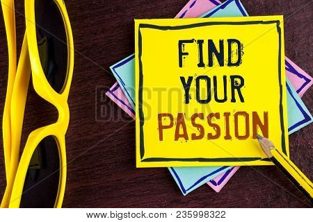 Text sign showing Find Your Passion. Conceptual photo No more unemployment find challenging dream career written Yellow Sticky note paper wooden background Pencil Sun Glasses. poster