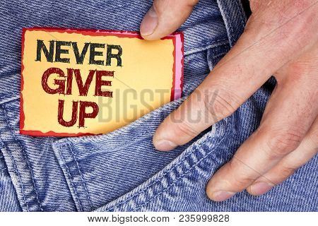 Word Writing Text Never Give Up. Business Concept For Be Persistent Motivate Yourself Succeed Never