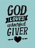 Hand lettering God loves a cherful giver . Biblical background. Christian poster. Card. Scripture prints. Graphics. Modern calligraphy. poster