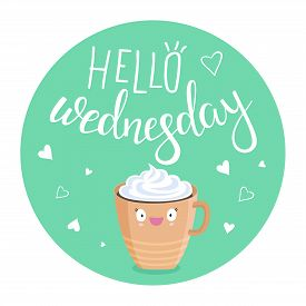 Vector Illustration Of Hello Wednesday With A Cup Of Coffee With Cream