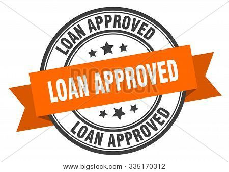 Loan Approved Label. Loan Approved Orange Band Sign. Loan Approved