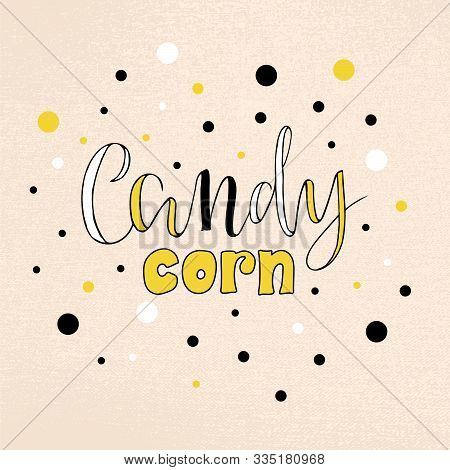 Vector Illustration Of Candy Corn Brush Lettering For Banner, Flyer, Poster, Clothes, Confectionary