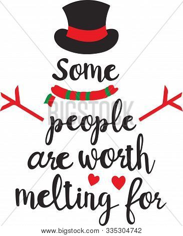 Snowman,some People Are Worth Melting ,designs,christmas Saying