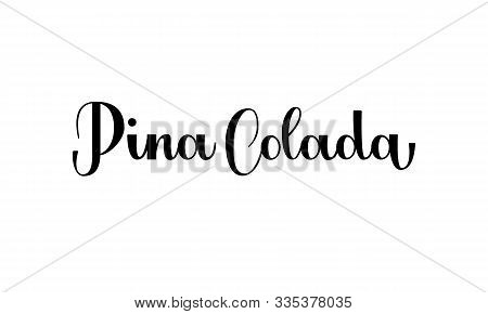 Lettering Pina Colada Isolated On White Background For Print, Design, Bar, Menu, Offers, Restaurant.