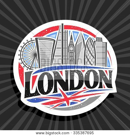 Vector Logo For London, White Decorative Sticker With Art Draw Of Cartoon Office Skyscrapers In Capi