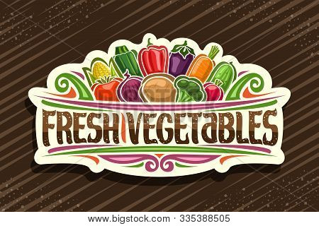 Vector Logo For Fresh Vegetables, Cut Paper Sticker With Illustration Of Pile Cartoon Veggies And De