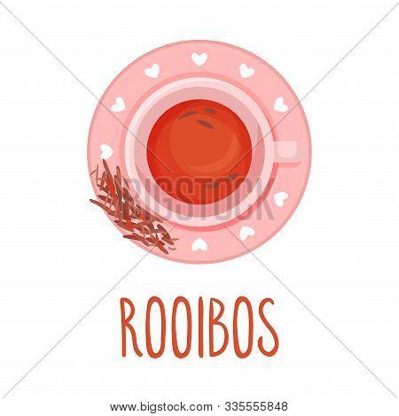 Rooibos Tea Vector Illustration. Colorful Herbal Drink Served In Teacup