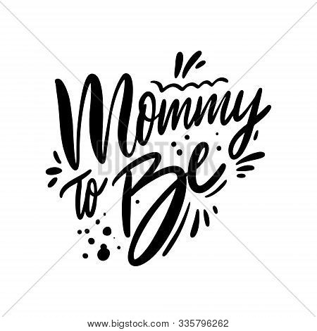 Mommy To Be Phrase. Holiday Modern Calligraphy. Hand Drawn Vector Illustration.