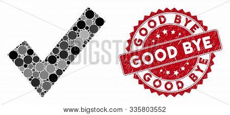Mosaic Ok Tick And Grunge Stamp Watermark With Good Bye Phrase. Mosaic Vector Is Composed With Ok Ti