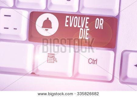 Handwriting text Evolve Or Die. Concept meaning Necessity of change grow adapt to continue living Survival. poster