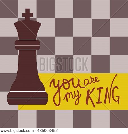 Greeting Card For A Man With A Chess King, A Chessboard And The Text You Are My King